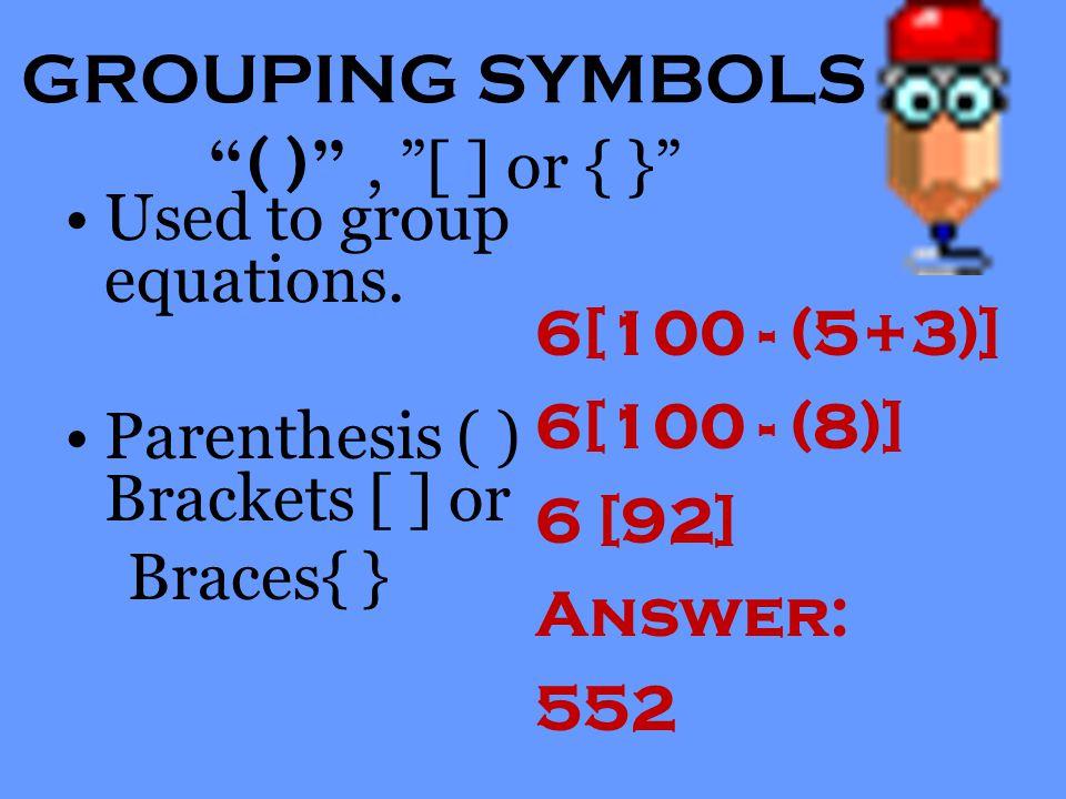 GROUPING SYMBOLS ( ) , [ ] or { }